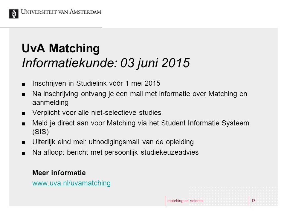 UvA Matching Informatiekunde: 03 juni 2015 Inschrijven in Studielink vóór 1 mei 2015 Na inschrijving ontvang je een mail met informatie over Matching