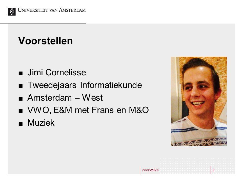 Voorstellen Jimi Cornelisse Tweedejaars Informatiekunde Amsterdam – West VWO, E&M met Frans en M&O Muziek Voorstellen2