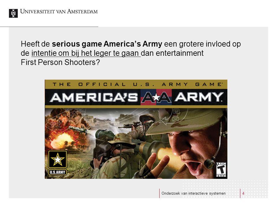 Heeft de serious game America's Army een grotere invloed op de intentie om bij het leger te gaan dan entertainment First Person Shooters? Onderzoek va