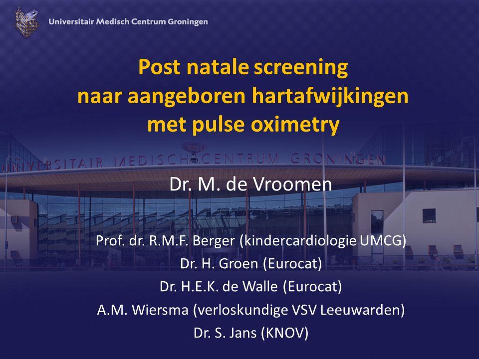 Screening naar aangeboren hartafwijkingen Jaarlijks in Nederland 1600 kinderen met een aangeboren hartafwijking geboren 160 hiervan ernstige (ductus afhankelijke) hartafwijkingen (bron: Universitair Medisch Centrum Groningen, Eurocat Noord Nederland)