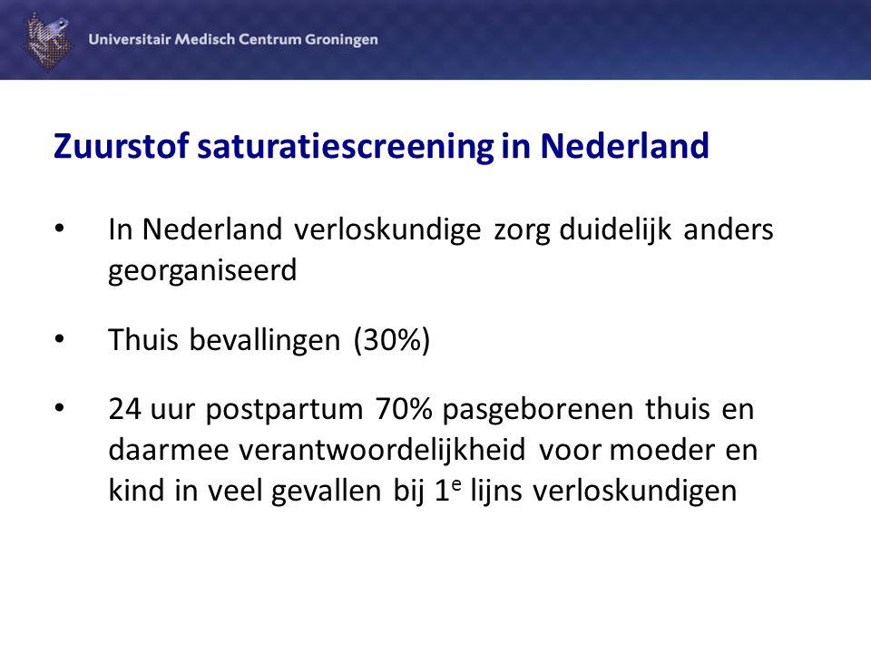 Zuurstof saturatiescreening bij pasgeborenen in NL Onderzoek naar gevolgen (kosten-effectiviteit analyse) bij implementatie in Nederland Gezamenlijk project Kindercardiologie UMCG/ verloskundigzorg Friesland/KNOV/Eurocat Momenteel pilot 6 maanden (Healthy Aging funding UMCG)