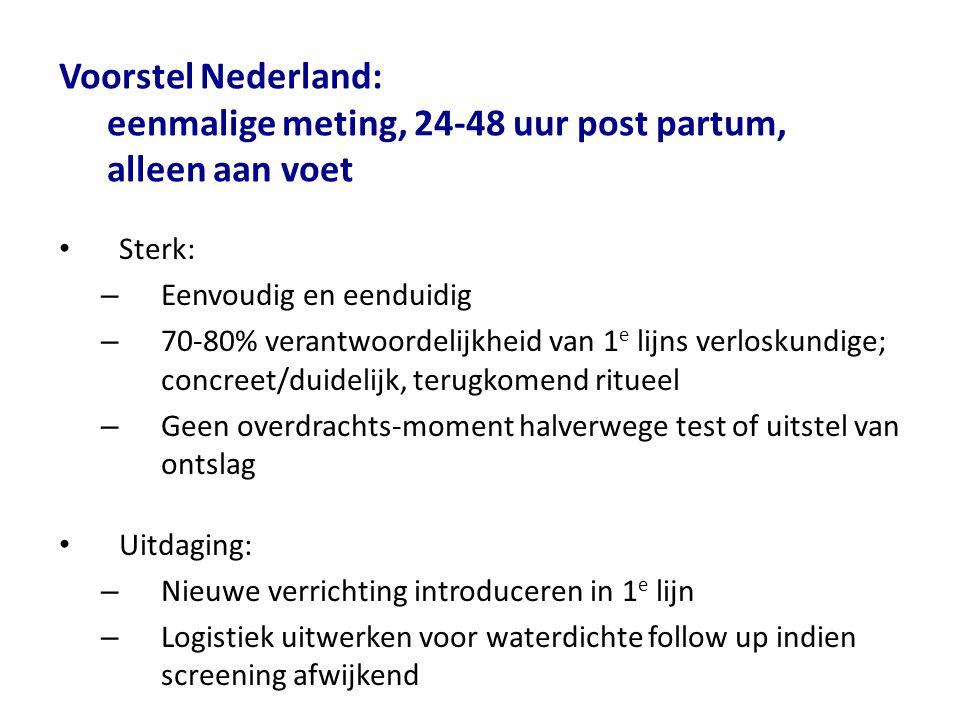 Voorstel Nederland: eenmalige meting, 24-48 uur post partum, alleen aan voet Sterk: – Eenvoudig en eenduidig – 70-80% verantwoordelijkheid van 1 e lij