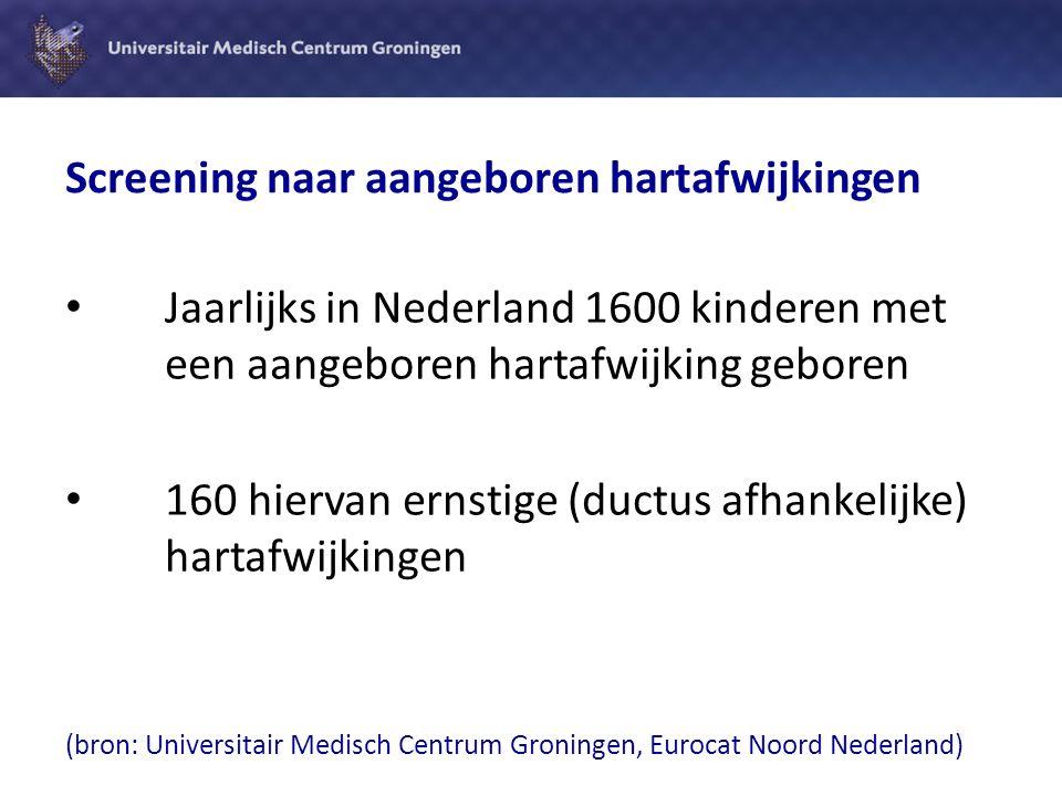 Screening naar aangeboren hartafwijkingen Jaarlijks in Nederland 1600 kinderen met een aangeboren hartafwijking geboren 160 hiervan ernstige (ductus a