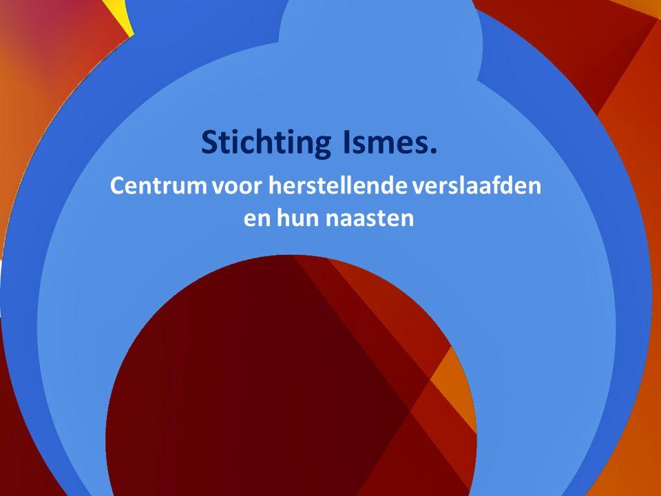 Centrum voor herstellende verslaafden en hun naasten Stichting Ismes.