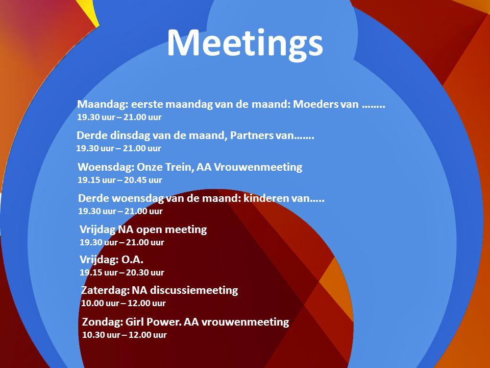 Meetings Maandag: eerste maandag van de maand: Moeders van ……..