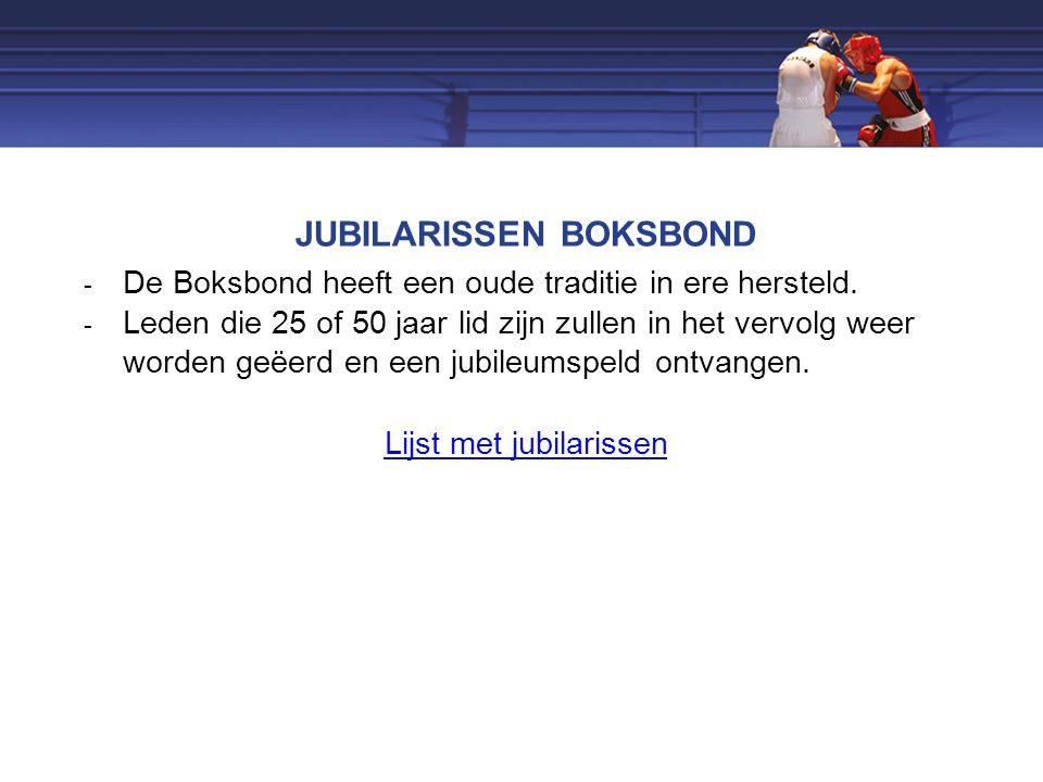 JUBILARISSEN BOKSBOND  De Boksbond heeft een oude traditie in ere hersteld.