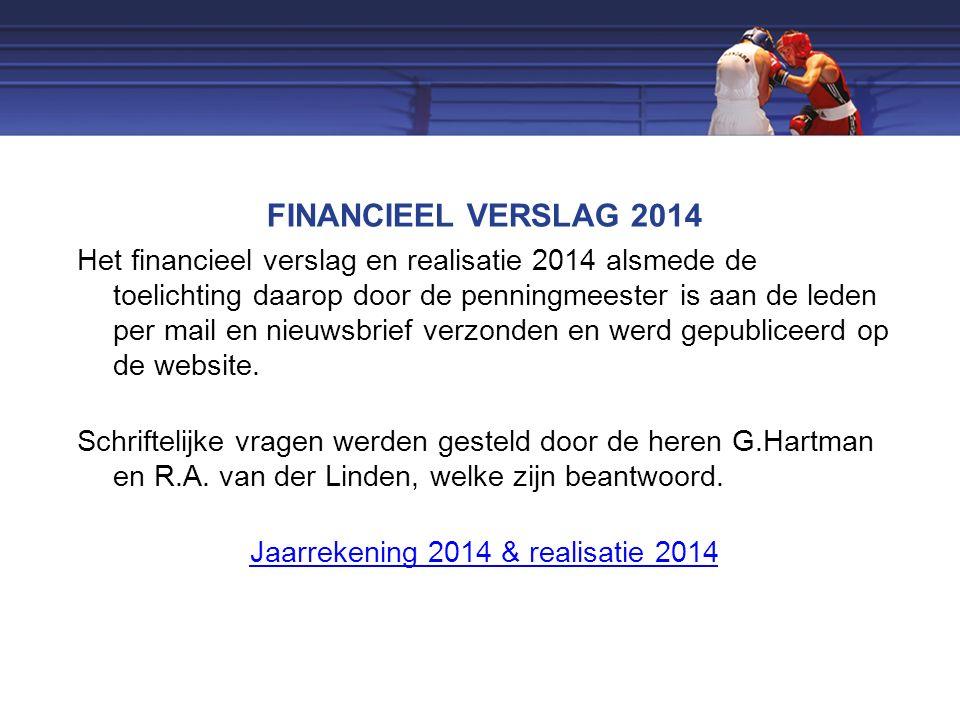 FINANCIEEL VERSLAG 2014 Het financieel verslag en realisatie 2014 alsmede de toelichting daarop door de penningmeester is aan de leden per mail en nieuwsbrief verzonden en werd gepubliceerd op de website.