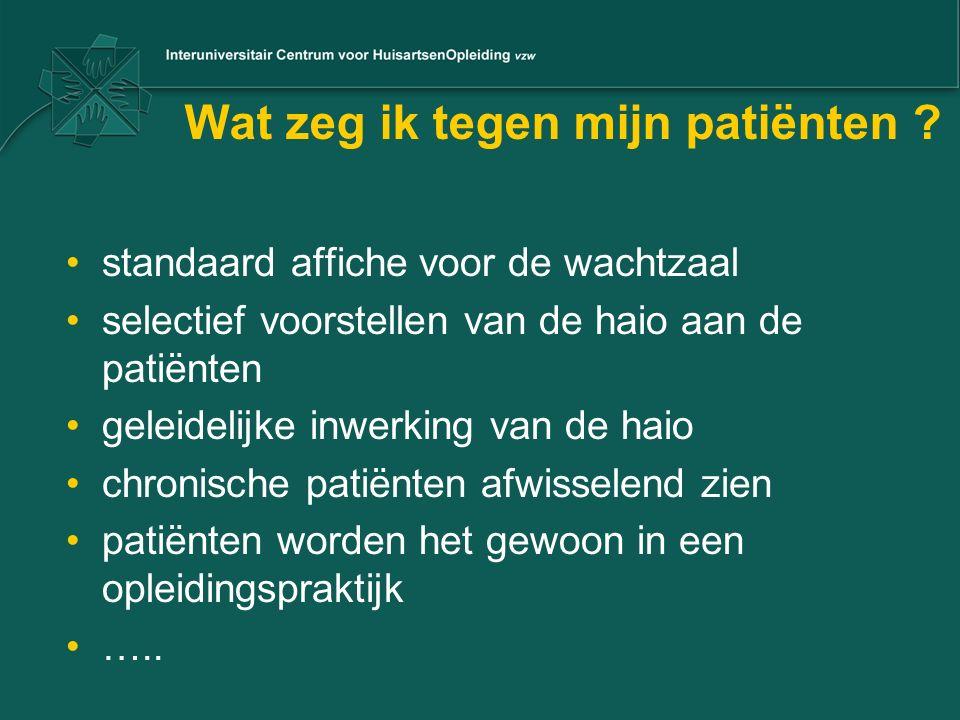 Wat zeg ik tegen mijn patiënten ? standaard affiche voor de wachtzaal selectief voorstellen van de haio aan de patiënten geleidelijke inwerking van de
