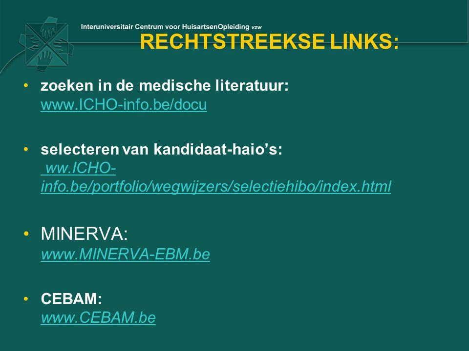 RECHTSTREEKSE LINKS: zoeken in de medische literatuur: www.ICHO-info.be/docu www.ICHO-info.be/docu selecteren van kandidaat-haio's: ww.ICHO- info.be/p