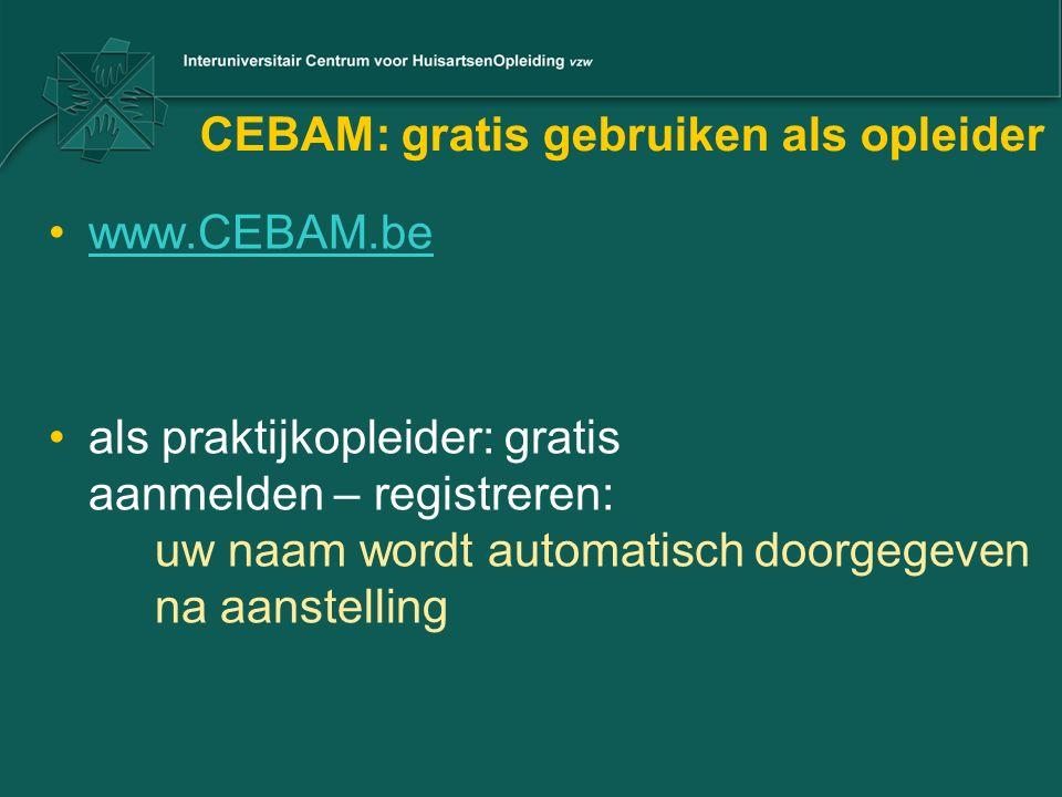 CEBAM: gratis gebruiken als opleider www.CEBAM.be als praktijkopleider: gratis aanmelden – registreren: uw naam wordt automatisch doorgegeven na aanst