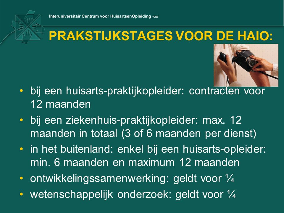 PRAKSTIJKSTAGES VOOR DE HAIO: bij een huisarts-praktijkopleider: contracten voor 12 maanden bij een ziekenhuis-praktijkopleider: max. 12 maanden in to