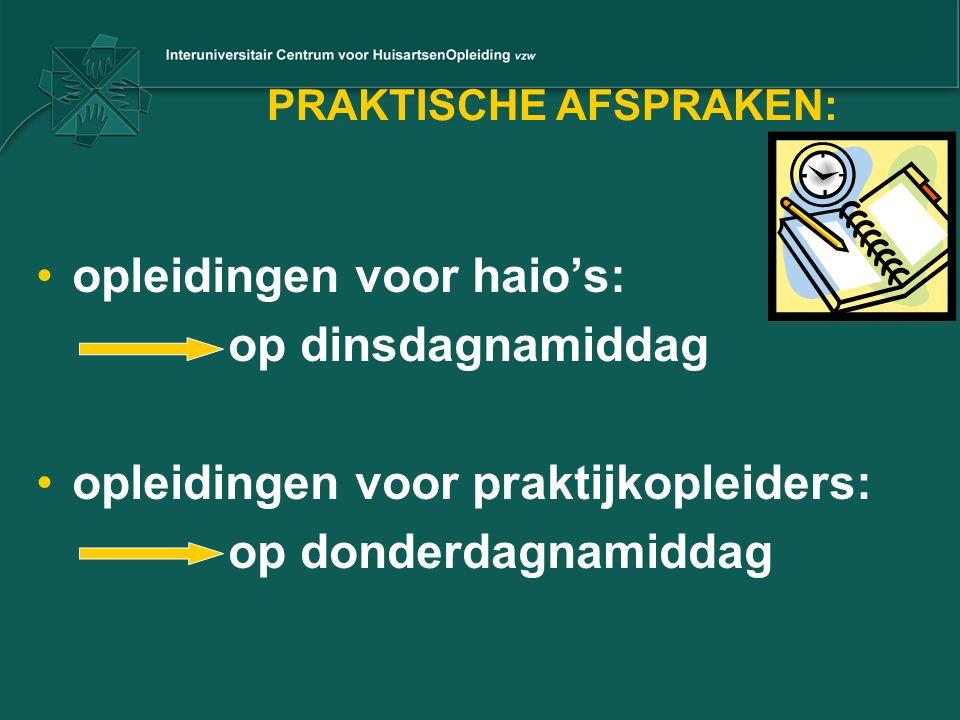 PRAKTISCHE AFSPRAKEN: opleidingen voor haio's: op dinsdagnamiddag opleidingen voor praktijkopleiders: op donderdagnamiddag