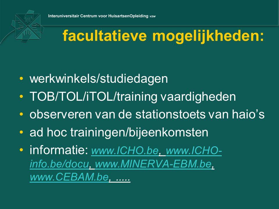 facultatieve mogelijkheden: werkwinkels/studiedagen TOB/TOL/iTOL/training vaardigheden observeren van de stationstoets van haio's ad hoc trainingen/bi
