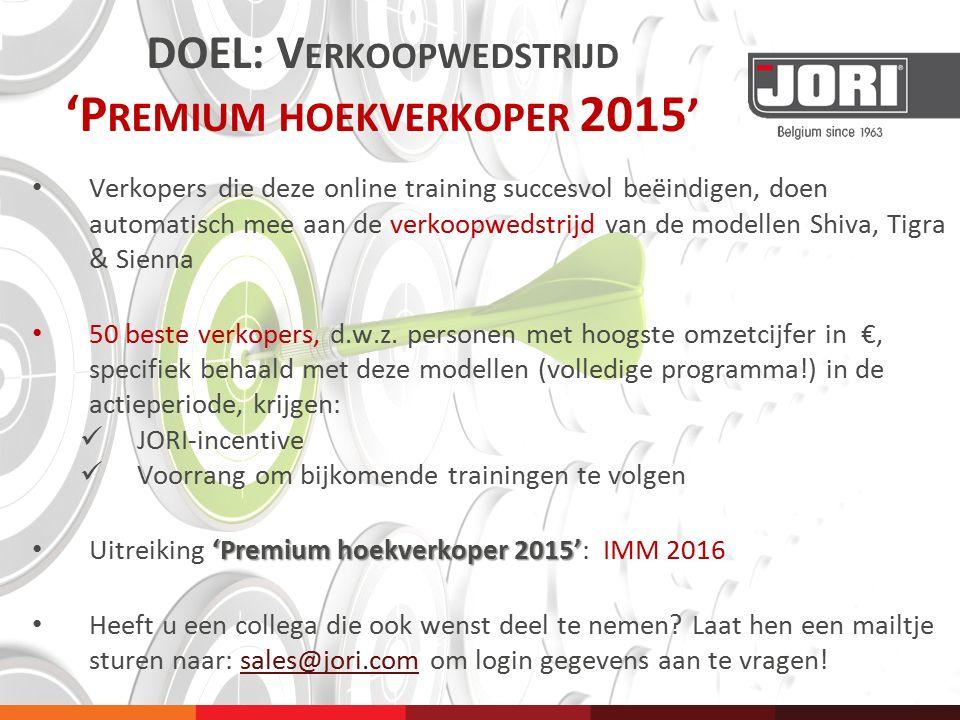 DOEL: V ERKOOPWEDSTRIJD 'P REMIUM HOEKVERKOPER 2015 ' Verkopers die deze online training succesvol beëindigen, doen automatisch mee aan de verkoopweds