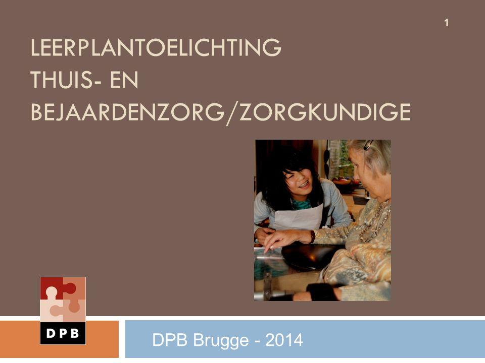 LEERPLANTOELICHTING THUIS- EN BEJAARDENZORG/ZORGKUNDIGE 1 DPB Brugge - 2014