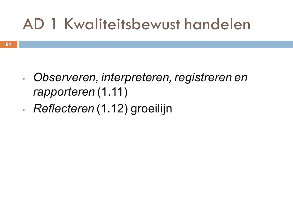 AD 1 Kwaliteitsbewust handelen 61 Observeren, interpreteren, registreren en rapporteren (1.11) Reflecteren (1.12) groeilijn