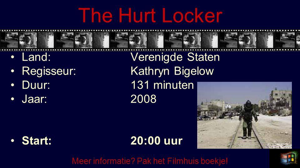 The Hurt Locker Land:Verenigde Staten Regisseur:Kathryn Bigelow Duur:131 minuten Jaar:2008 Start:20:00 uur Meer informatie.
