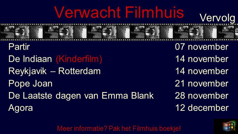 Verwacht Filmhuis Partir07 november De Indiaan (Kinderfilm)14 november Reykjavik – Rotterdam14 november Pope Joan21 november De Laatste dagen van Emma Blank28 november Agora12 december Vervolg Meer informatie.