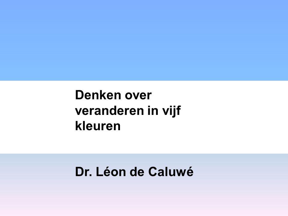 Dr. Denken over veranderen in vijf kleuren Dr. Léon de Caluwé