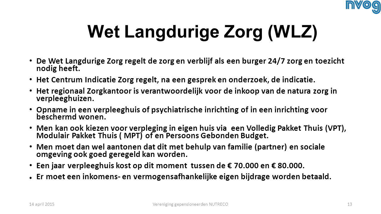 Wet Langdurige Zorg (WLZ) De Wet Langdurige Zorg regelt de zorg en verblijf als een burger 24/7 zorg en toezicht nodig heeft. Het Centrum Indicatie Zo