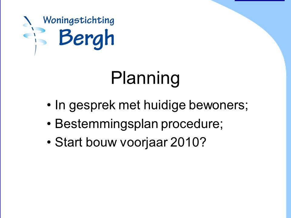 Planning In gesprek met huidige bewoners; Bestemmingsplan procedure; Start bouw voorjaar 2010