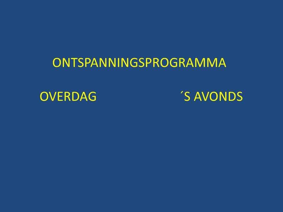 ONTSPANNINGSPROGRAMMA OVERDAG ´S AVONDS