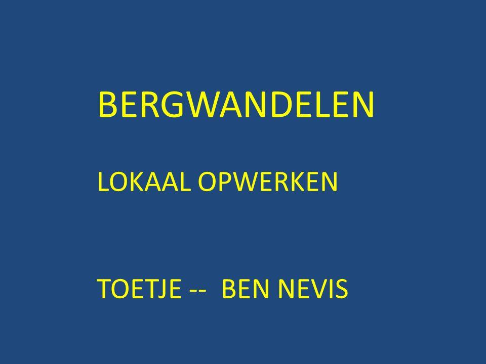 BERGWANDELEN LOKAAL OPWERKEN TOETJE -- BEN NEVIS