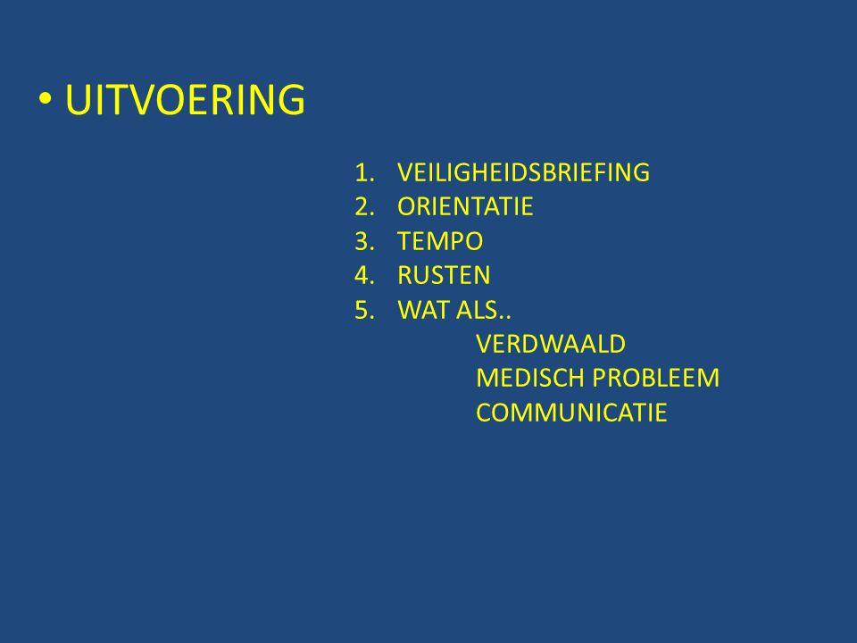 UITVOERING 1.VEILIGHEIDSBRIEFING 2.ORIENTATIE 3.TEMPO 4.RUSTEN 5.WAT ALS..
