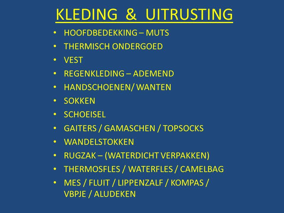 KLEDING & UITRUSTING HOOFDBEDEKKING – MUTS THERMISCH ONDERGOED VEST REGENKLEDING – ADEMEND HANDSCHOENEN/ WANTEN SOKKEN SCHOEISEL GAITERS / GAMASCHEN / TOPSOCKS WANDELSTOKKEN RUGZAK – (WATERDICHT VERPAKKEN) THERMOSFLES / WATERFLES / CAMELBAG MES / FLUIT / LIPPENZALF / KOMPAS / VBPJE / ALUDEKEN