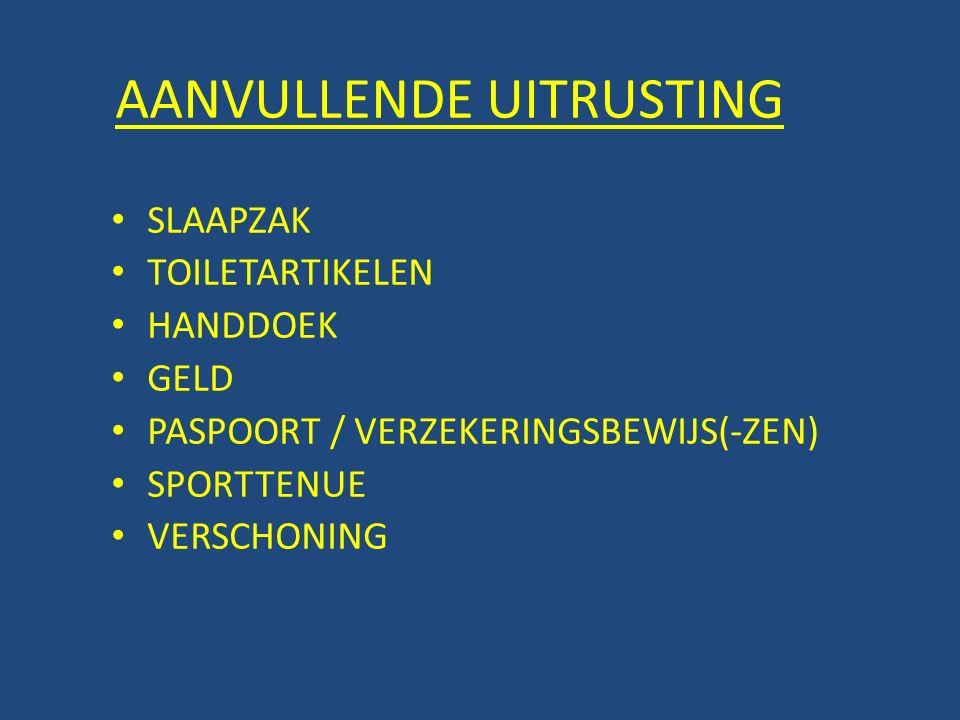 AANVULLENDE UITRUSTING SLAAPZAK TOILETARTIKELEN HANDDOEK GELD PASPOORT / VERZEKERINGSBEWIJS(-ZEN) SPORTTENUE VERSCHONING