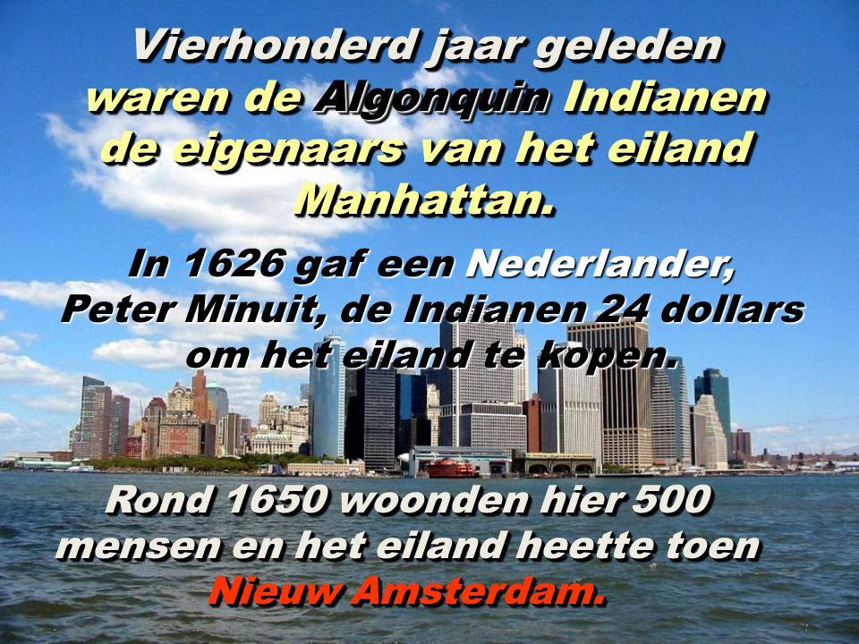 Vierhonderd jaar geleden waren de Algonquin Indianen de eigenaars van het eiland Manhattan.