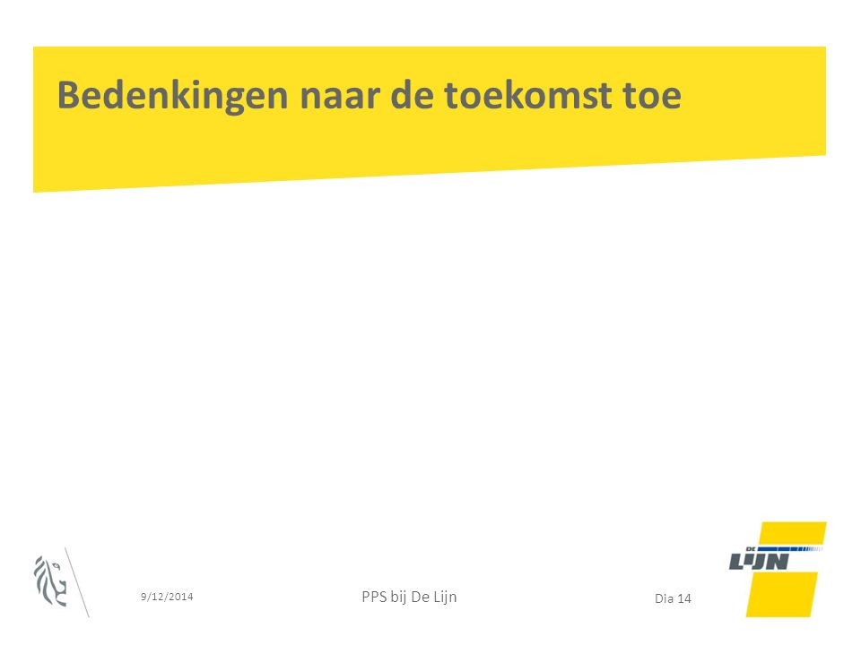 9/12/2014 PPS bij De Lijn Dia 14 Bedenkingen naar de toekomst toe