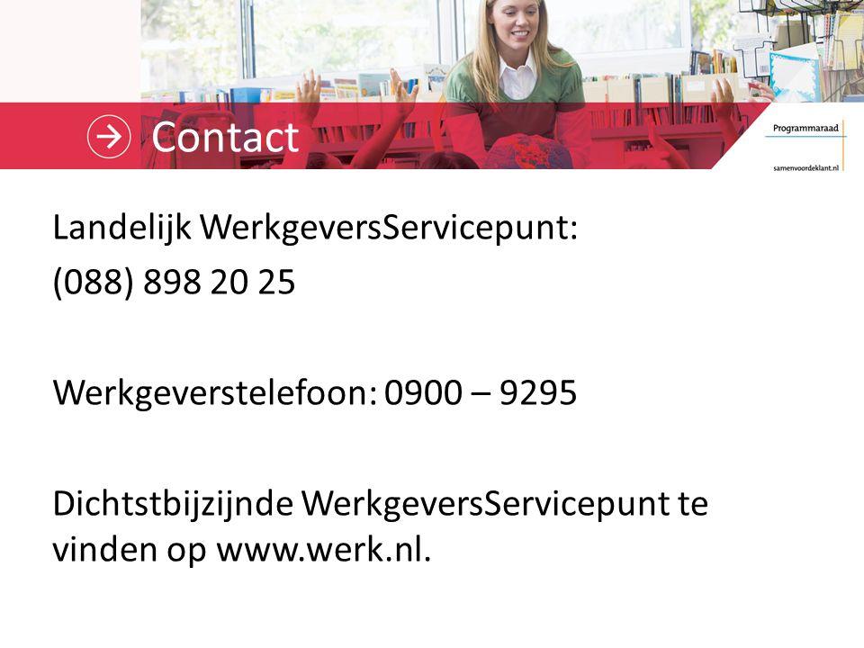 Contact Landelijk WerkgeversServicepunt: (088) 898 20 25 Werkgeverstelefoon: 0900 – 9295 Dichtstbijzijnde WerkgeversServicepunt te vinden op www.werk.nl.