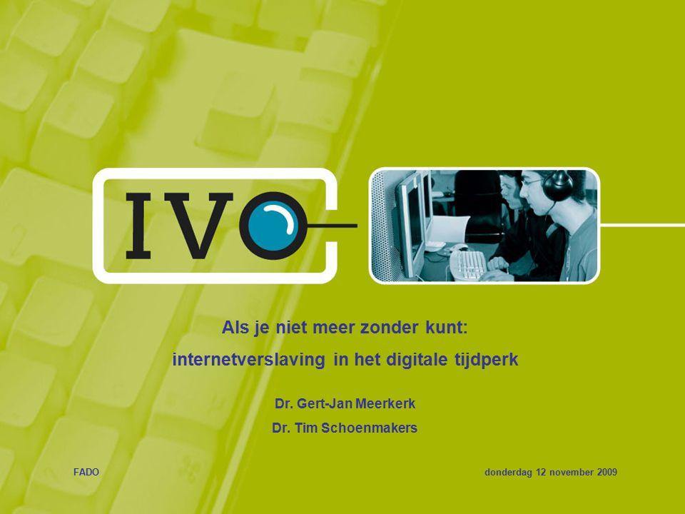 Als je niet meer zonder kunt: internetverslaving in het digitale tijdperk Dr. Gert-Jan Meerkerk Dr. Tim Schoenmakers FADOdonderdag 12 november 2009