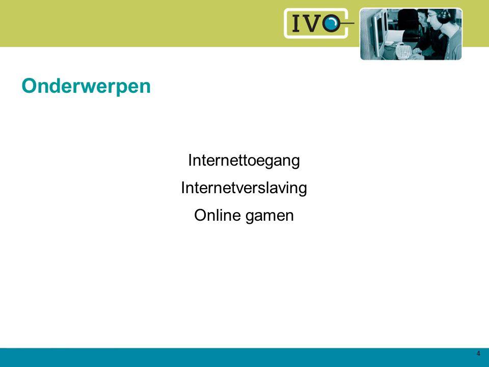 4 Onderwerpen Internettoegang Internetverslaving Online gamen