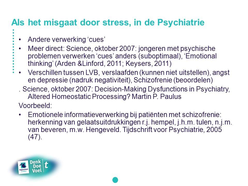 Andere verwerking 'cues' Meer direct: Science, oktober 2007: jongeren met psychische problemen verwerken 'cues' anders (suboptimaal), 'Emotional thinking' (Arden &Linford, 2011; Keysers, 2011) Verschillen tussen LVB, verslaafden (kunnen niet uitstellen), angst en depressie (nadruk negativiteit), Schizofrenie (beoordelen).