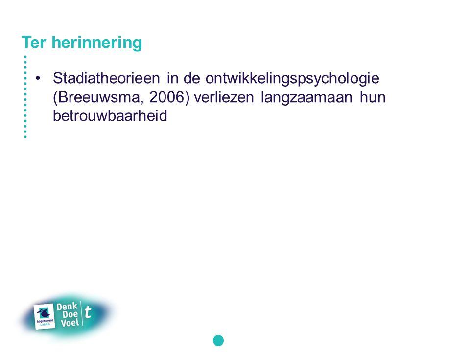 Stadiatheorieen in de ontwikkelingspsychologie (Breeuwsma, 2006) verliezen langzaamaan hun betrouwbaarheid Ter herinnering