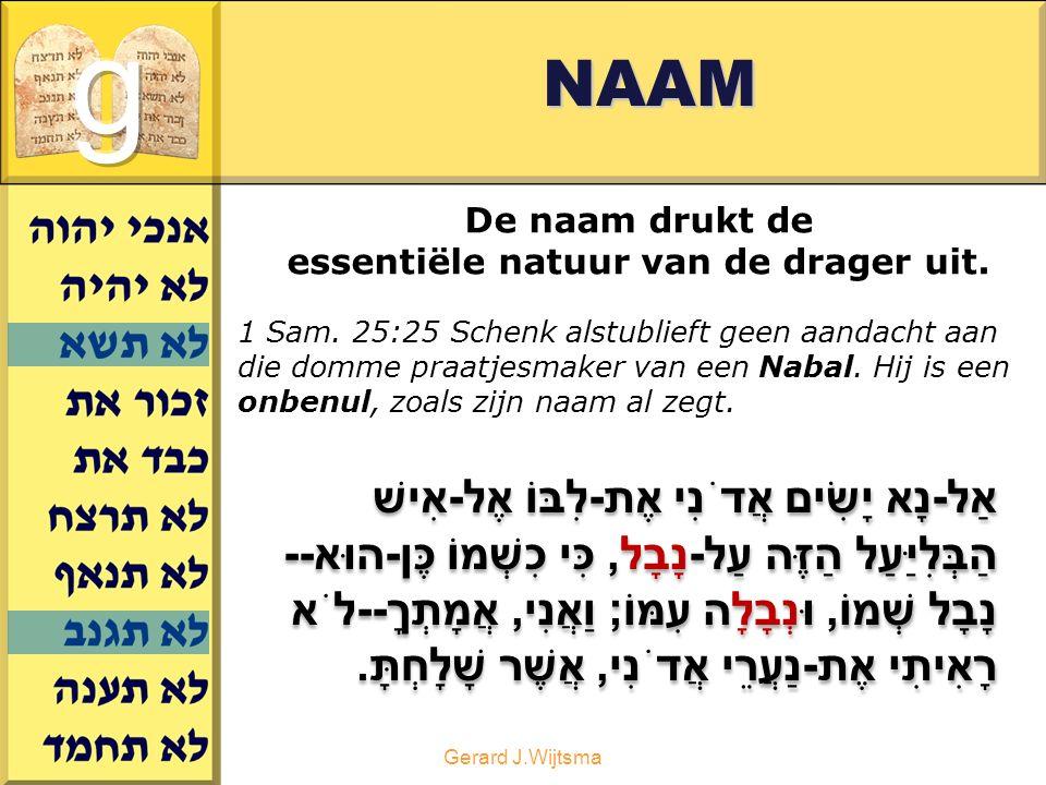 Gerard J.WijtsmaNAAM De naam drukt de essentiële natuur van de drager uit.