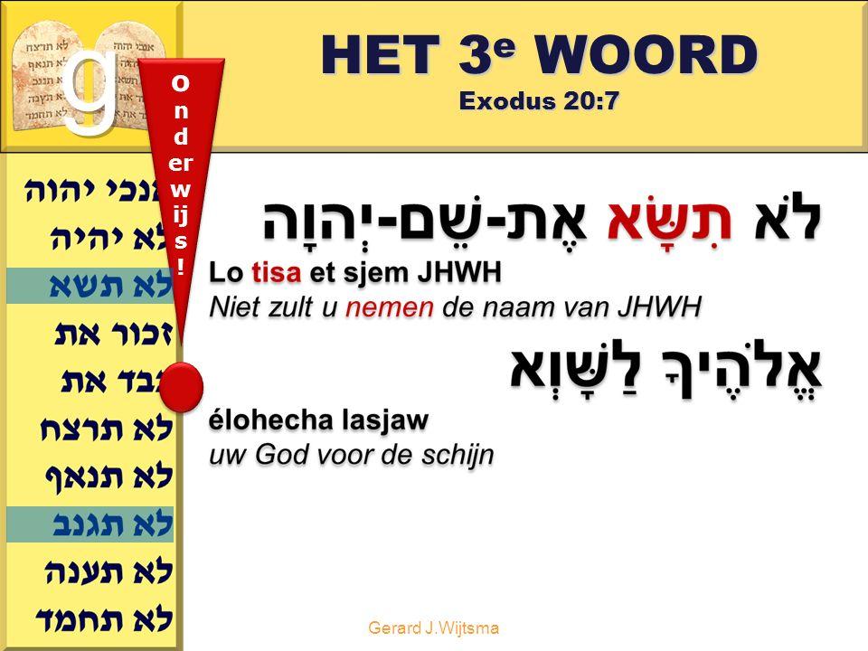 Gerard J.Wijtsma HET 3 e WOORD Exodus 20:7 o n d er w ij s ! o n d er w ij s !