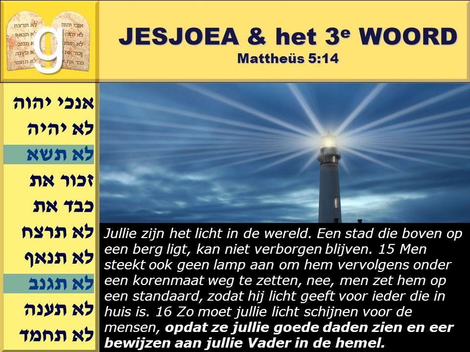 Gerard J.Wijtsma JESJOEA & het 3 e WOORD Mattheüs 5:14 Jullie zijn het licht in de wereld.