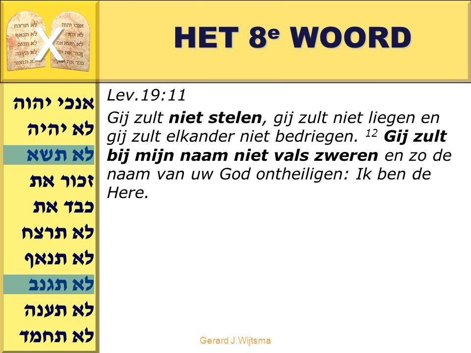 Gerard J.Wijtsma HET 8 e WOORD Lev.19:11 Gij zult niet stelen, gij zult niet liegen en gij zult elkander niet bedriegen.