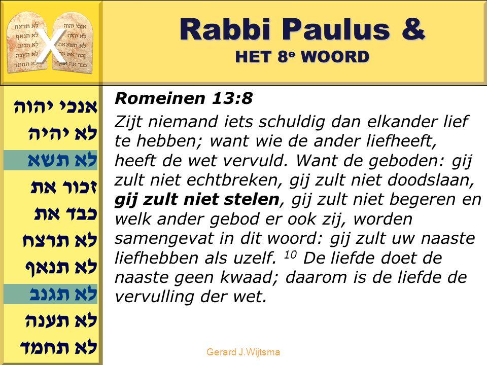 Gerard J.Wijtsma Rabbi Paulus & HET 8 e WOORD Romeinen 13:8 Zijt niemand iets schuldig dan elkander lief te hebben; want wie de ander liefheeft, heeft de wet vervuld.