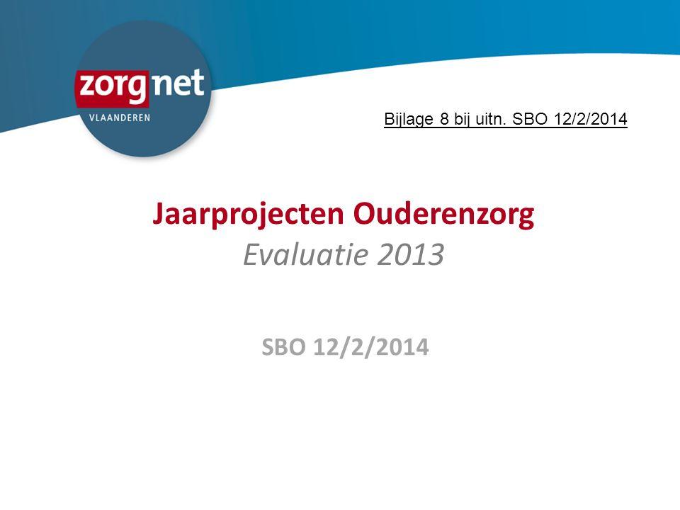 Jaarprojecten Ouderenzorg Evaluatie 2013 SBO 12/2/2014 Bijlage 8 bij uitn. SBO 12/2/2014
