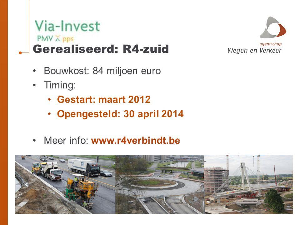 Gerealiseerd: R4-zuid Bouwkost: 84 miljoen euro Timing: Gestart: maart 2012 Opengesteld: 30 april 2014 Meer info: www.r4verbindt.be