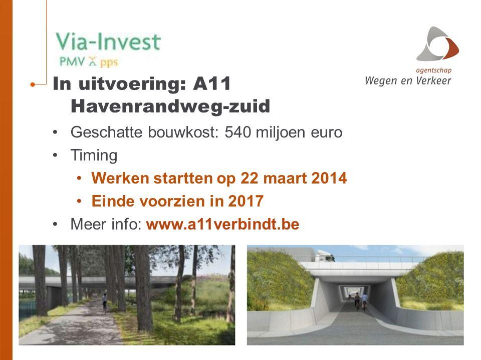 Geschatte bouwkost: 540 miljoen euro Timing Werken startten op 22 maart 2014 Einde voorzien in 2017 Meer info: www.a11verbindt.be In uitvoering: A11 Havenrandweg-zuid