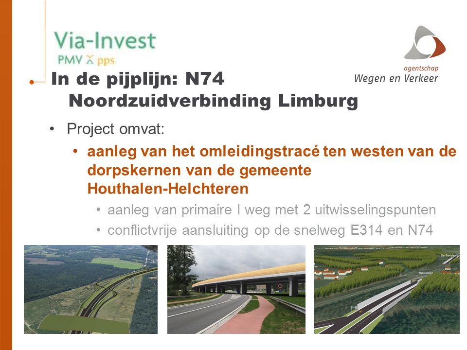 In de pijplijn: N74 Noordzuidverbinding Limburg Project omvat: aanleg van het omleidingstracé ten westen van de dorpskernen van de gemeente Houthalen-Helchteren aanleg van primaire I weg met 2 uitwisselingspunten conflictvrije aansluiting op de snelweg E314 en N74