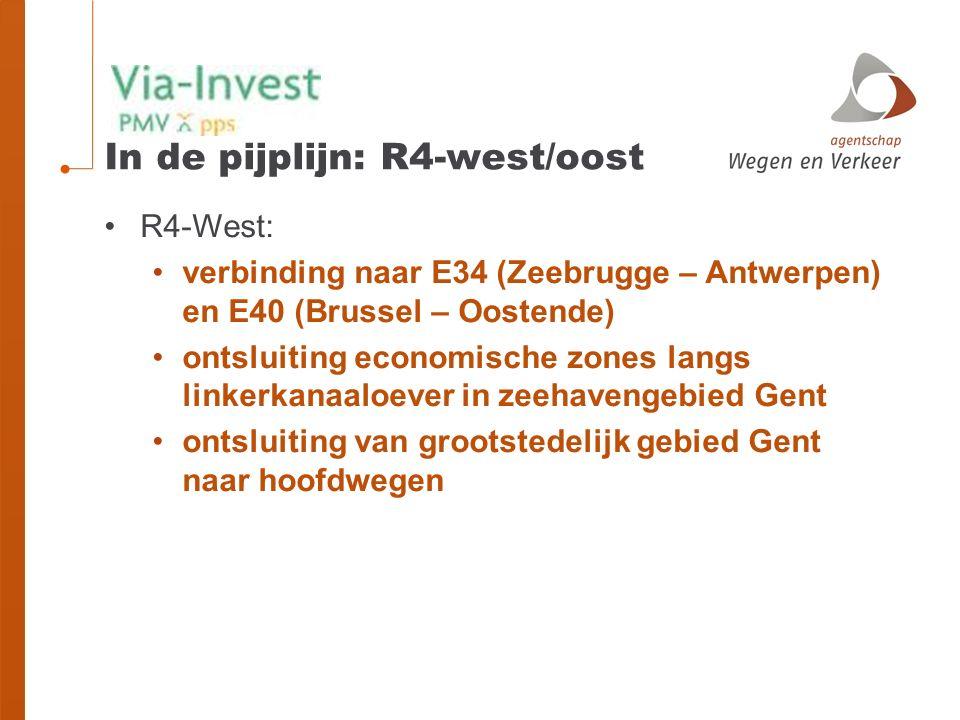 In de pijplijn: R4-west/oost R4-West: verbinding naar E34 (Zeebrugge – Antwerpen) en E40 (Brussel – Oostende) ontsluiting economische zones langs linkerkanaaloever in zeehavengebied Gent ontsluiting van grootstedelijk gebied Gent naar hoofdwegen