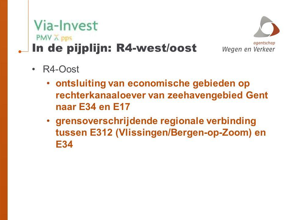 In de pijplijn: R4-west/oost R4-Oost ontsluiting van economische gebieden op rechterkanaaloever van zeehavengebied Gent naar E34 en E17 grensoverschrijdende regionale verbinding tussen E312 (Vlissingen/Bergen-op-Zoom) en E34