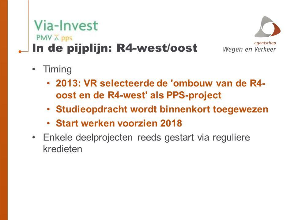 In de pijplijn: R4-west/oost Timing 2013: VR selecteerde de ombouw van de R4- oost en de R4-west als PPS-project Studieopdracht wordt binnenkort toegewezen Start werken voorzien 2018 Enkele deelprojecten reeds gestart via reguliere kredieten