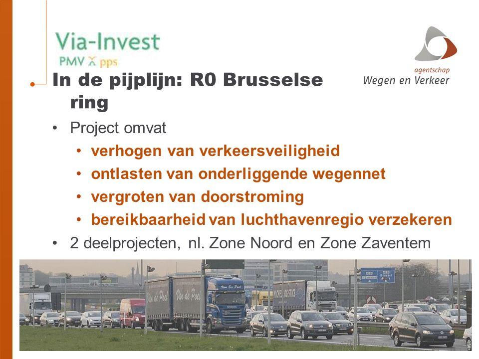 In de pijplijn: R0 Brusselse ring Project omvat verhogen van verkeersveiligheid ontlasten van onderliggende wegennet vergroten van doorstroming bereikbaarheid van luchthavenregio verzekeren 2 deelprojecten, nl.